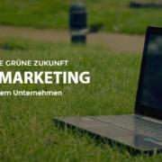 Green Marketing in deinem Unternehmen Guide Beitragsbild JK Marketing